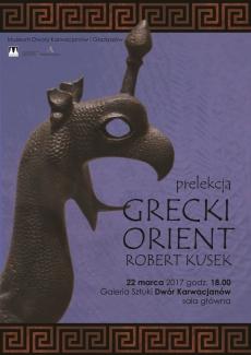 "PRELEKCJA ""GRECKI ORIENT"" / ROBERT KUSEK"