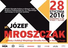 Józef Mroszczak - plakaty z kolekcji Miejskiego Ośrodka Kultury w Nowym Targu