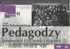 """""""Pedagodzy"""" z cyklu Bohaterowie I i II Wojny Światowej z nowotarskiego Gimnazjum"""