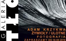 """""""Żywioły / Ulotne"""" - wystawa fotografii Adama Krzykwy"""
