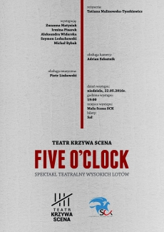 "Spektakl Teatru Krzywa Scena ""Five o'clock""."
